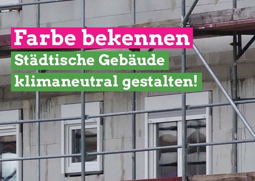 """GRÜNE wollen städtische Gebäude klimaneutral umgestalten/""""Gebäudeenergieverbrauch eine der wichtigsten Quellen des klimaschädlichen CO2-Ausstoßes"""""""